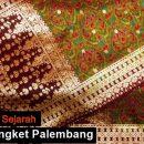 Sejarah Kain Songket palembang